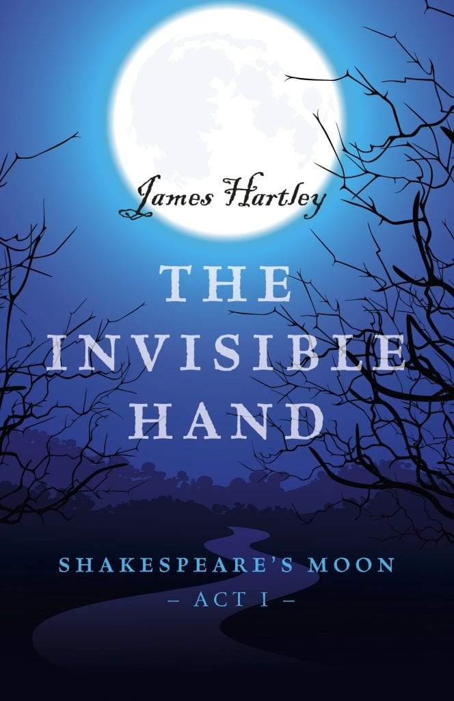 "Blog Book Tour | ""The Invisible Hand"" (Act I of Shakespeare's Moon series) by James Hartley The first sequence of a 5 act series re-spinning the elemental aesthetics of #Shakespeare into new stories of #YALit!"
