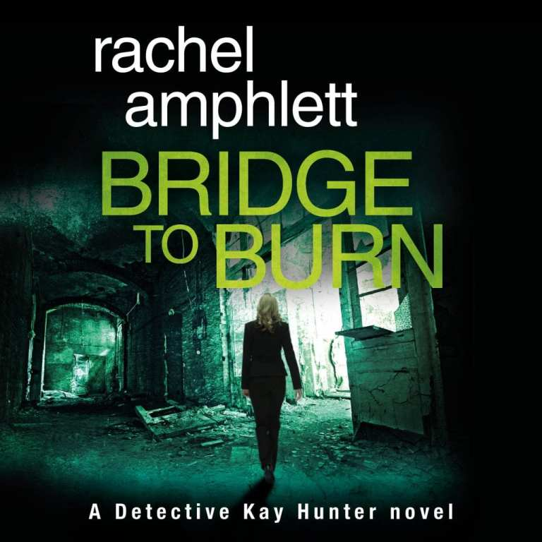"Audiobook Review | ""Bridge to Burn"" (Book Seven: the Kay Hunter Detective series) by Rachel Amphlett, narrated by Alison Campbell"