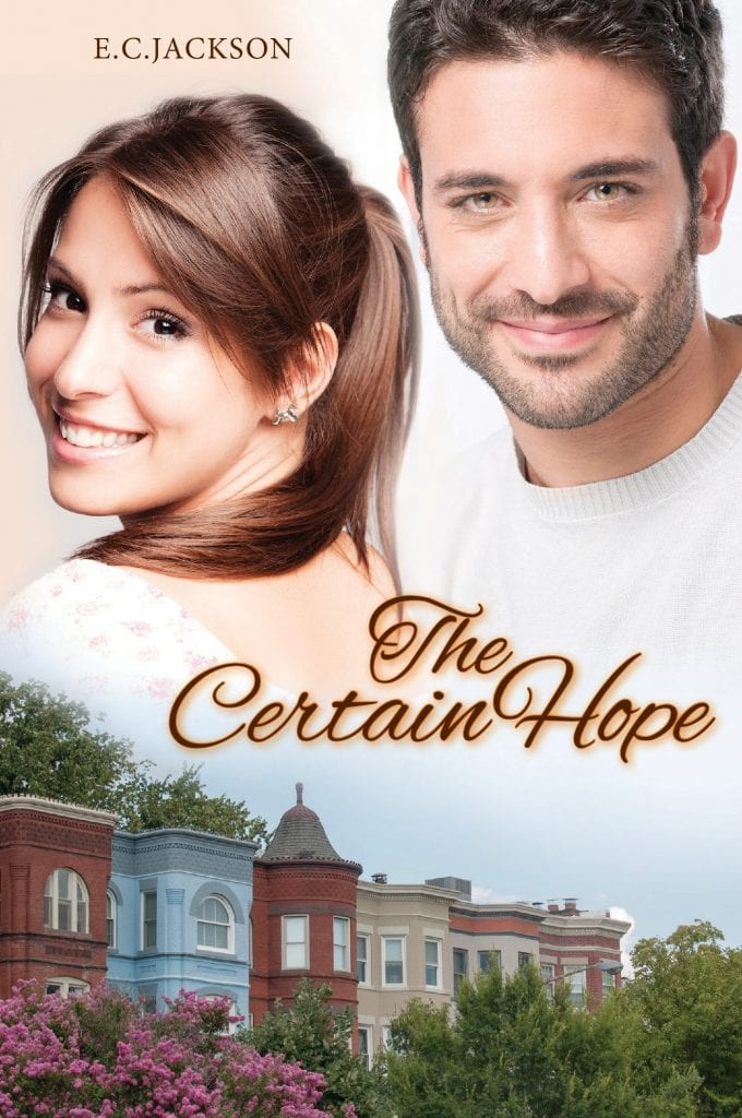 "Blog Tour Spotlight | Celebrating ""The Certain Hope"" (The Hope Series, Book Three) by E.C. Jackson An INSPY Contemporary Sweet Romance by a #newtomeauthor!"