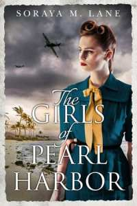 The Girls of Pearl Harbor by Soraya M. Lane