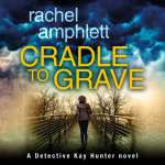 "Audiobook Series Spotlight and Mini-Review | ""Cradle to Grave"" (Book Eight: the Kay Hunter Detective series) by Rachel Amphlett, narrated by Alison Campbell"