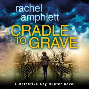 Cradle to Grave by Rachel Amphlett, narrated by Alison Campbell (audiobook)