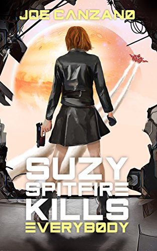 "#SciFiMonth Book Review | ""Suzy Spitfire Kills Everybody"" (Suzy Spitfire series, Book One) by Joe Canzano"