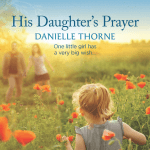 His Daughter's Prayer by Danielle Thorne