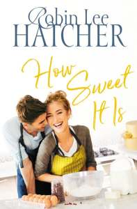 How Sweet It Is by Robin Lee Hatcher