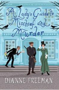 A Lady's Guide to Mischief and Murder by Dianne Freeman