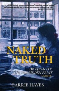 Naked Truth: or Equality, the Forbidden Fruit by Carrie Hayes