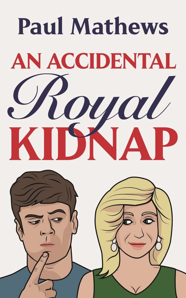 "Book Spotlight with Notes | featuring ""An Accidental Royal Kidnap"" (Royally Funny, Book One) by Paul Mathews"