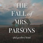 The Fall of Mrs Parsons by Phil Geoffrey Bond