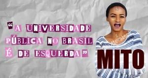 Mito 10 – A universidade pública no Brasil é de esquerda