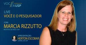 Você e o Pesquisador: uma conversa com Marcia Rizzutto
