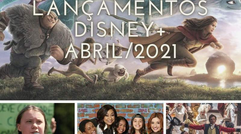 lancamentos disney plus abril 2021