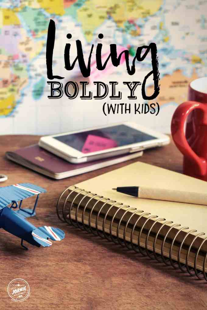 Living Boldly (with kids)