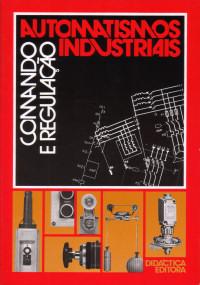 Livro Automatismos Industriais - Comando e Regulação