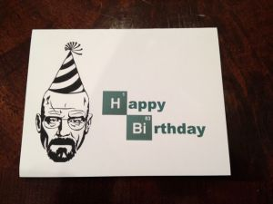 A Breaking Birthday card from my friend Jessie.