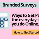 Branded Surveys | Free Ways to Get Paid For Opinions!