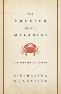 The Emperor of All Maladies, A Biography of Cancer