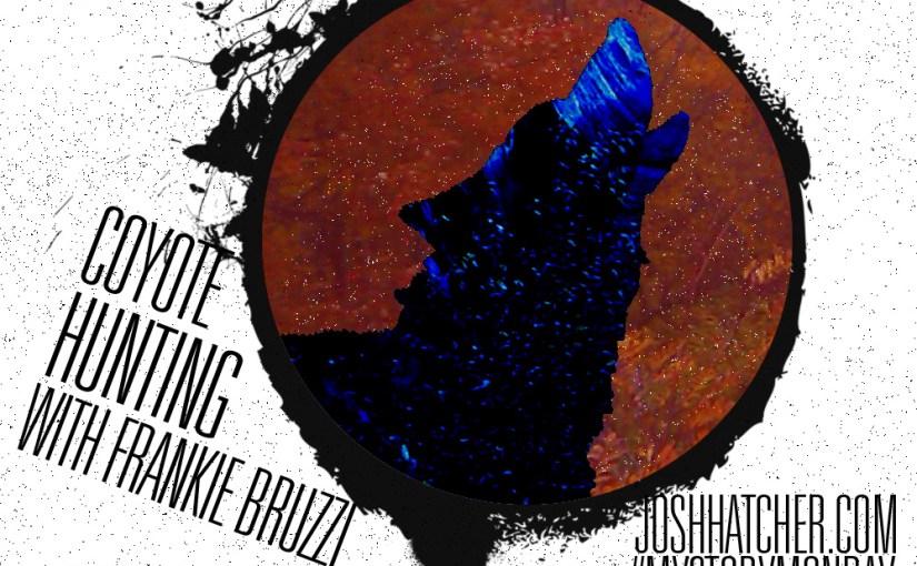 Coyote Hunting With Frankie Bruzzi – Part 4 – #MyStoryMonday