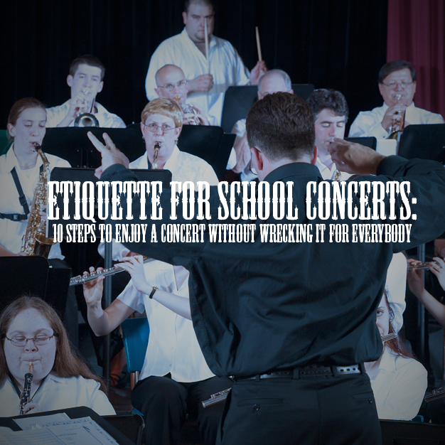 Etiquette for School Concerts: 10 steps to enjoy a concert without wrecking it for everybody