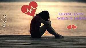 Read more about the article LOVING EVEN WHEN IT HURTS