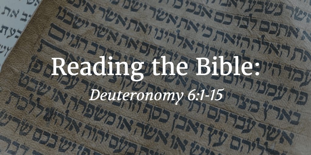 Reading and Interpreting the Bible: Deuteronomy 6:1-15