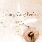 Tuesday Morning Book Review || Letting Go of Perfect: Women, Expectations and Authenticity