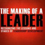 The Making of a Leader: Recognizing the Lessons & Stages of Leadership Development