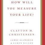 Book Notes | How Will You Measure Your Life?