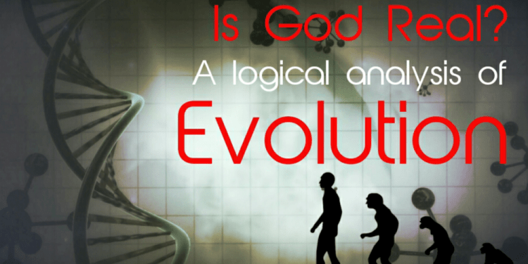 Is God Real? A logical analysis of evolution