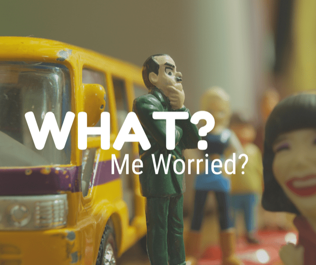 What? Me worried?