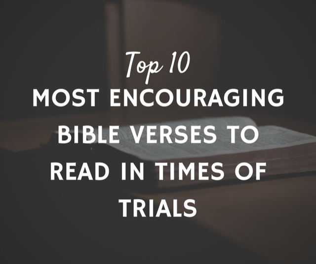 Top 10 Most Encouraging Bible Verses to Read in Times of Trials