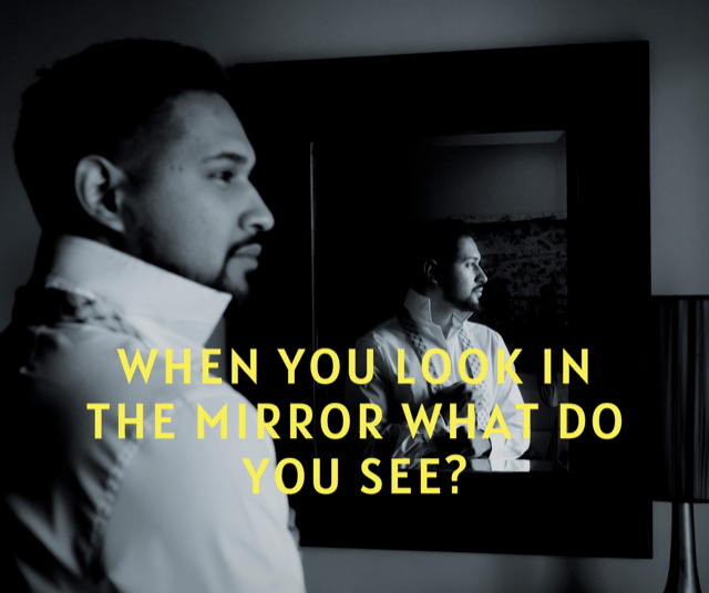 When you look in the mirror what do you see?