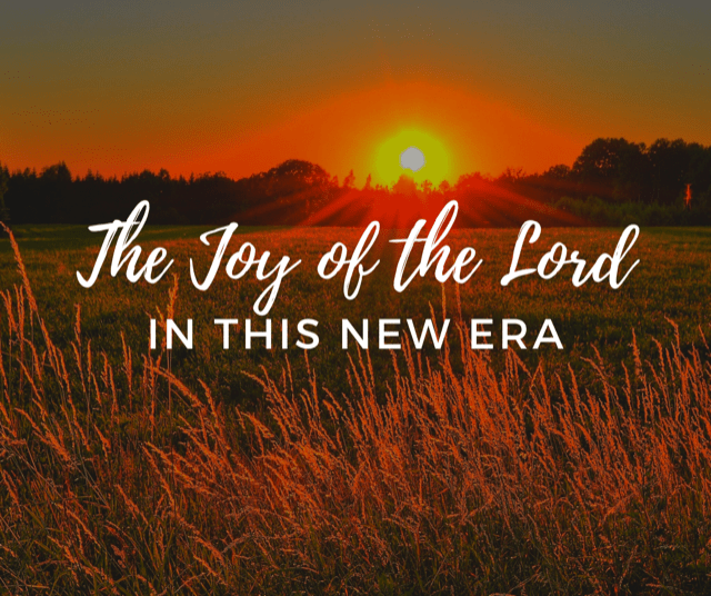 The Joy Of The Lord In This New Era