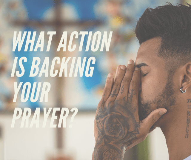 What Action is Backing your Prayer?