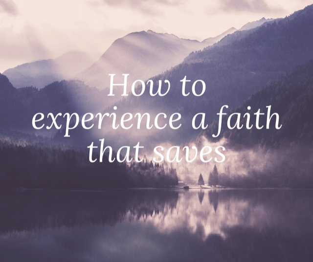 How to Experience a Faith That Saves