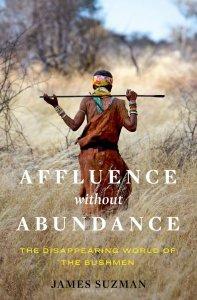 Affluence Without Abundance, by James Suzman
