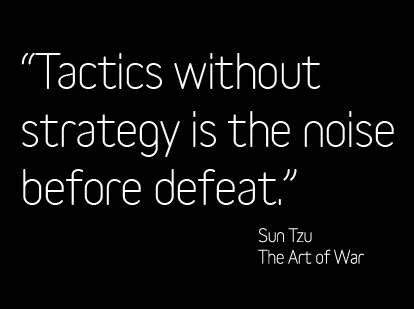 tactics without strategy is the noise before defeat