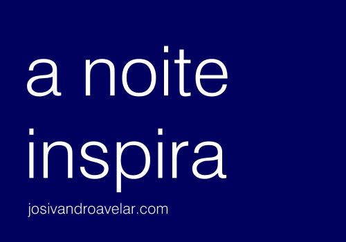 A noite inspira. Aproveite para fazer o que você mais gosta. Boa noite!