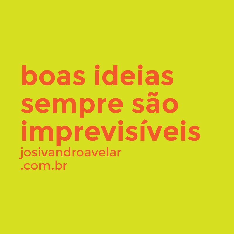 boas ideias sempre são imprevisíveis