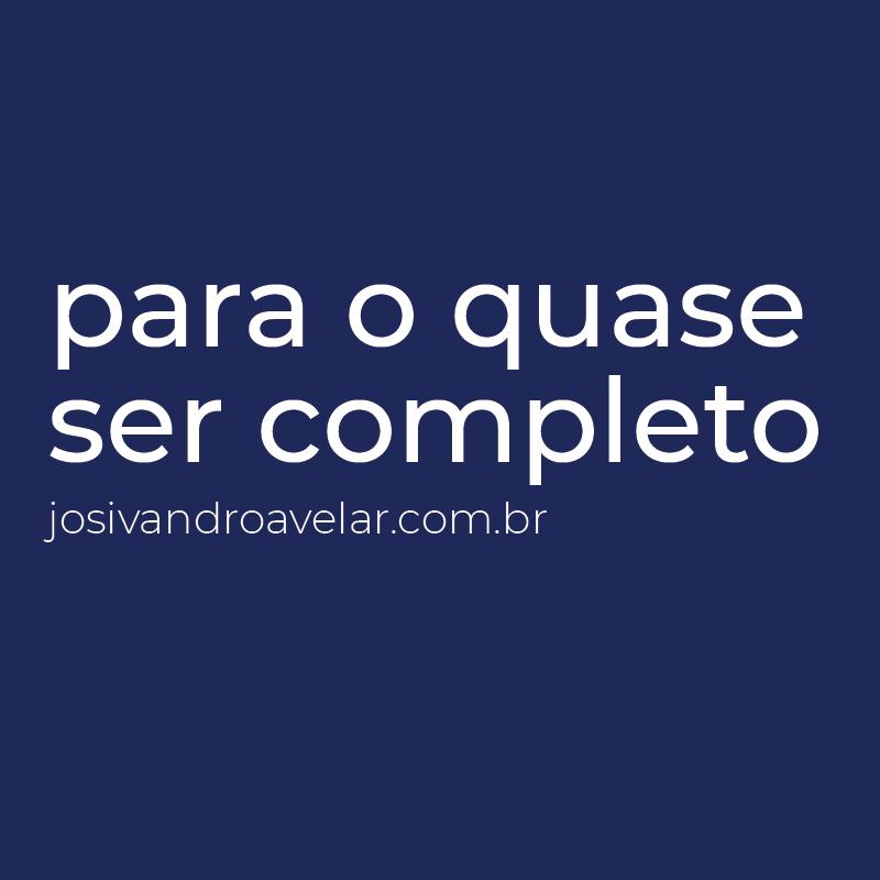 PARA O QUASE SER COMPLETO