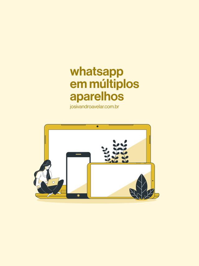 Como usar o WhatsApp em múltiplos aparelhos