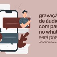 Áudios no WhatsApp: em breve você vai gravar com pausa