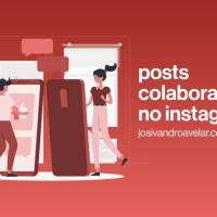 Posts colaborativos no Instagram: um post para dois perfis, audiência compartilhada