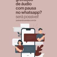 Gravação de áudios com pausa no WhatsApp