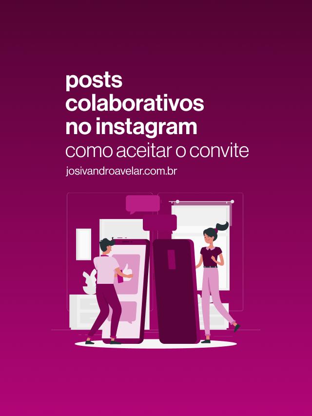 Como aceitar o convite de posts colaborativos no Instagram