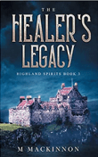 Cover for The Healer's Legacy, by M MacKinnon