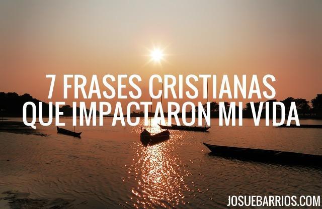 7 Frases Cristianas Célebres Que Impactaron Mi Vida Josué Barrios