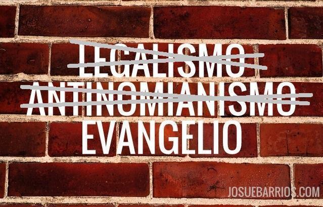 LEGALISMO ANTINOMIANISMO EVANGELIO