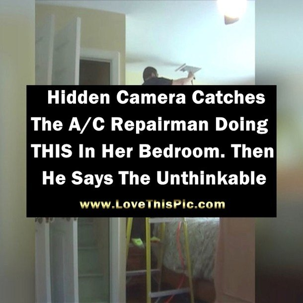 Best Hidden Camera Catches The A C Repairman Doing This In Her With Pictures