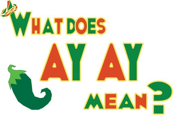Best What Does Ay Ay Mean In Spanish With Pictures